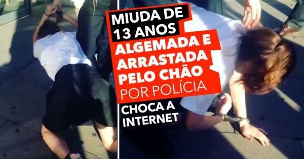 Polícia Arrasta Pelo Chão uma Miuda de 13 Anos Algemada. Internet Revolta-se