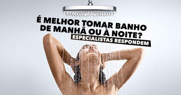 Afinal é melhor tomar banho de manhã ou à noite? Especialistas respondem