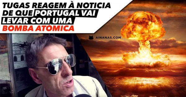 Tugas reagem à notícia de que Portugal vai levar com BOMBA ATÓMICA