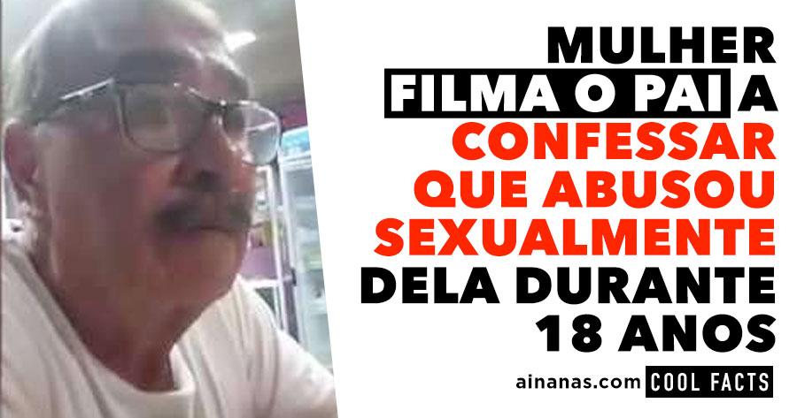Mulher Filma o Pai a Confessar que ABUSOU DELA durante 18 anos