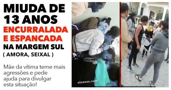 Rapariga de 13 Anos ENCURRALADA e Espancada na Margem Sul ( Amora, Seixal )