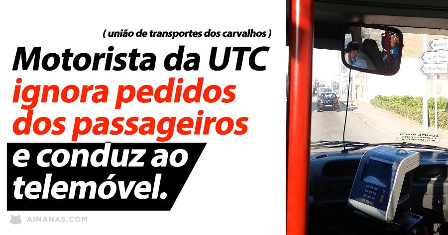 Condutor da UTC ignora pedidos dos passageiros e conduz ao telemóvel