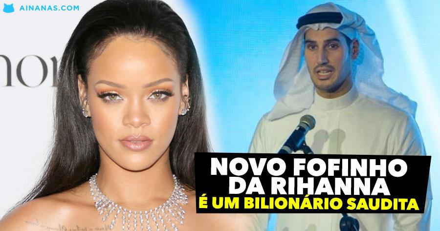 O novo fofinho da Rihanna é um BILIONÁRIO saudita