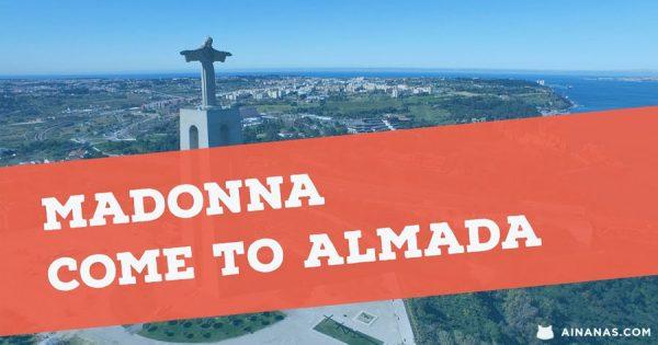 Os Melhores argumentos para a MADONNA ir morar para ALMADA