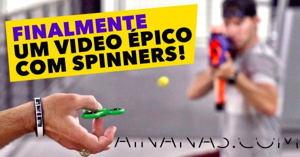 Finalmente um video ÉPICO com Spinners!