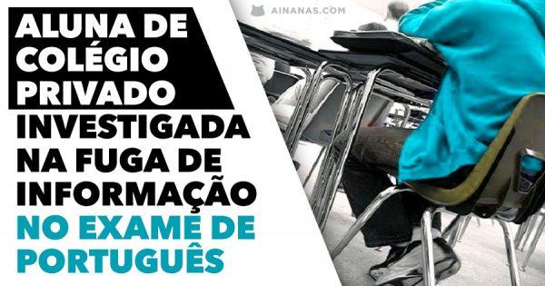 Aluna de Colégio Privado investigada na Fuga de Informação do Exame Nacional de Português