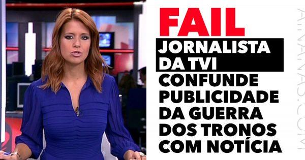 FAIL: Jornalista da TVI confunde publicidade de Game Of Thrones com notícia