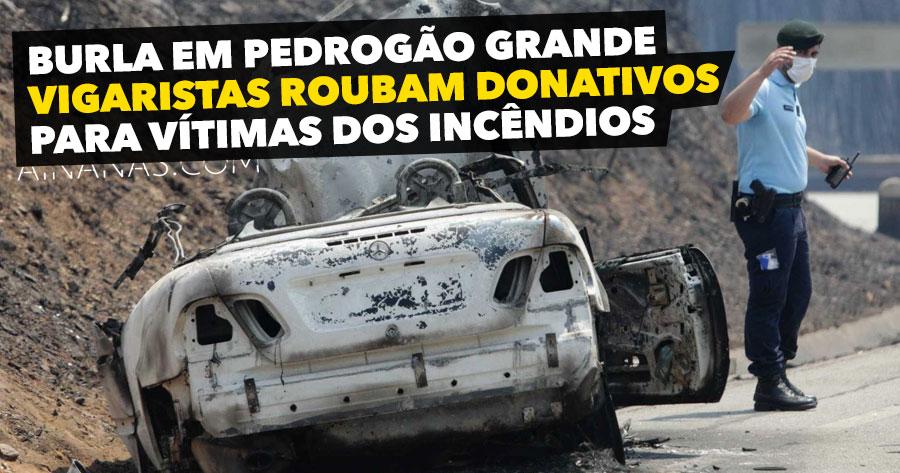 Pedrogão Grande: Vigaristas Roubam Donativos para Vítimas dos Incêndios