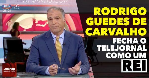 Rodrigo Guedes de Carvalho fecha o telejornal COMO UM REI