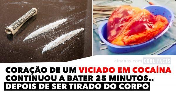 Coração de um viciado em Cocaína continuou a bater durante 25 minutos.. depois de ser tirado do corpo