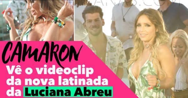 CAMARON: Já saiu o novo videoclip Latino da Luciana Abreu