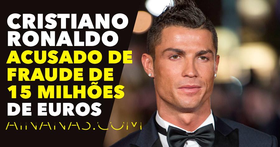 Cristiano Ronaldo acusado de fraude de 15 milhões de euros