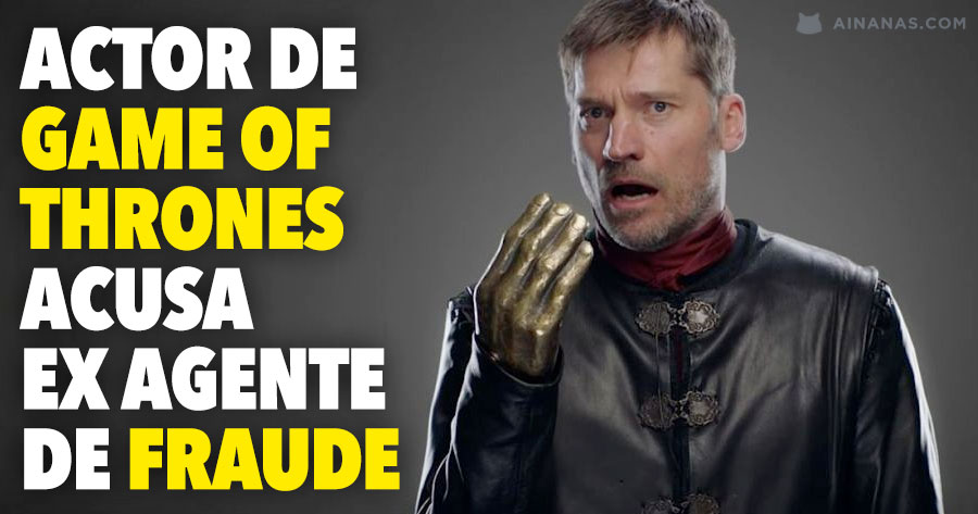 Actor de GAME OF THRONES acusa ex Agente de Fraude