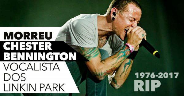 Morreu Chester Bennington, vocalista dos Linkin Park