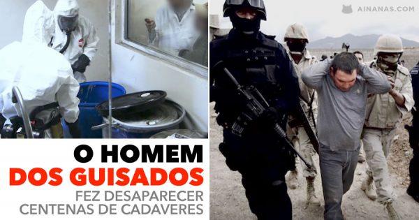 HOMEM DOS GUISADOS fez desaparecer Centenas de Cadaveres