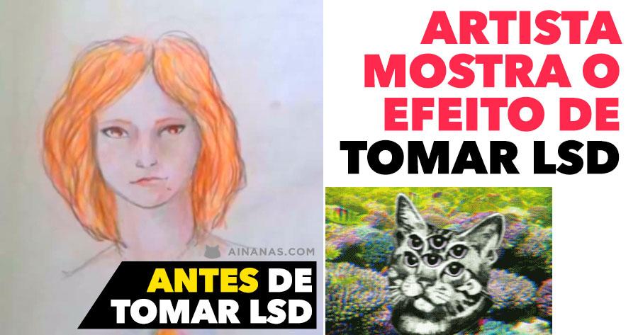 Artista mostra o efeito de TOMAR LSD