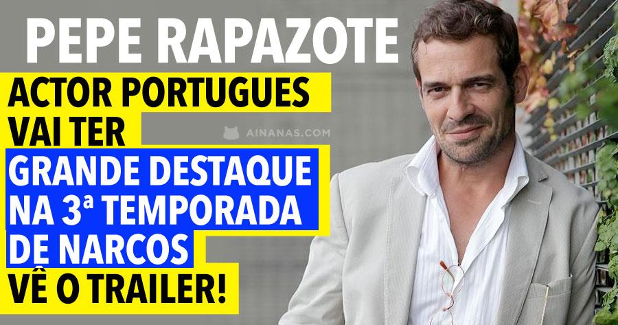 Divulgado Trailer de NARCOS com Ator Português PEPE RAPAZOTE