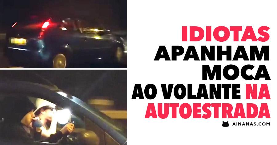Idiotas APANHAM MOCA ao Volante na Autoestrada