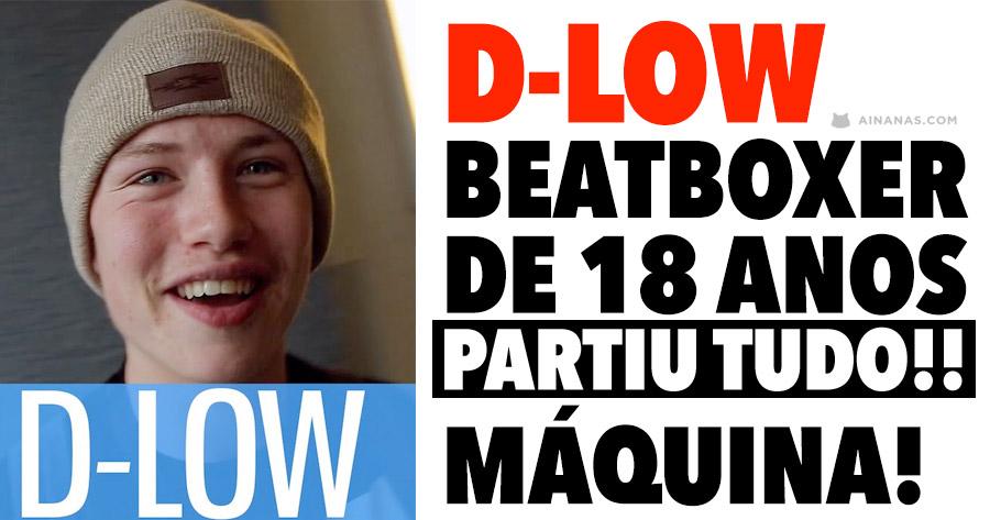 D-LOW: Beatboxer britânico de 18 Anos é uma máquina!