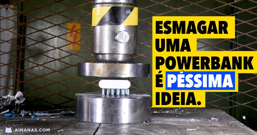 Esmagar uma Powerbank é PESSIMA IDEIA