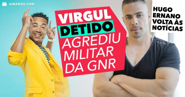 VIRGUL DETIDO por Agredir Militar da GNR Hugo Ernano