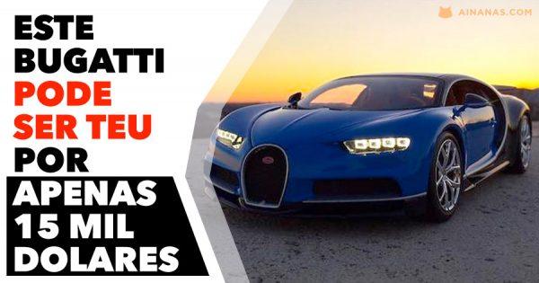 Este Bugatti pode ser teu por apenas 15 mil dolares