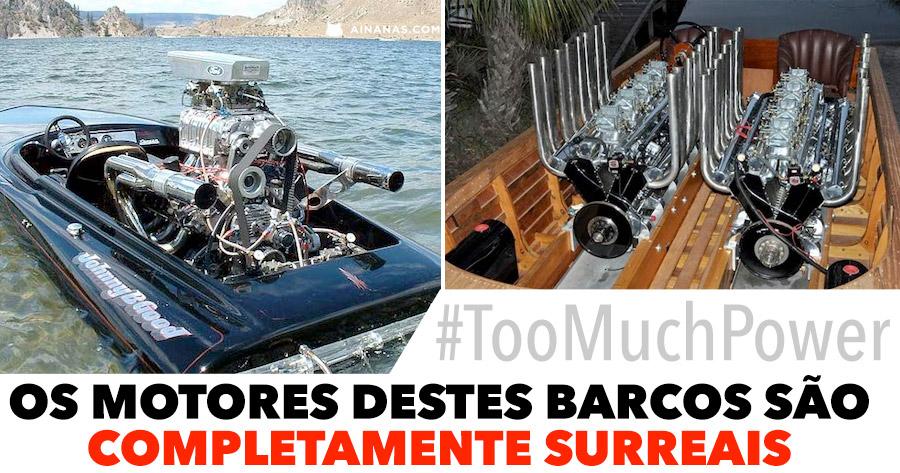 Os Motores destes Barcos são completamente SURREAIS