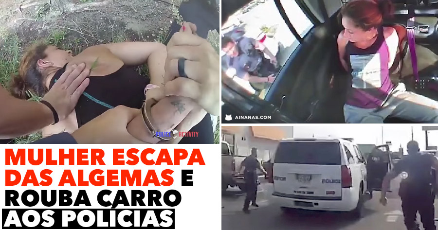 Mulher escapa a algemas e rouba carro aos polícias!