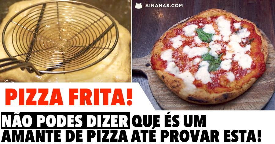 PIZZA FRITA: Não podes dizer que és um amante de pizza até provar esta!