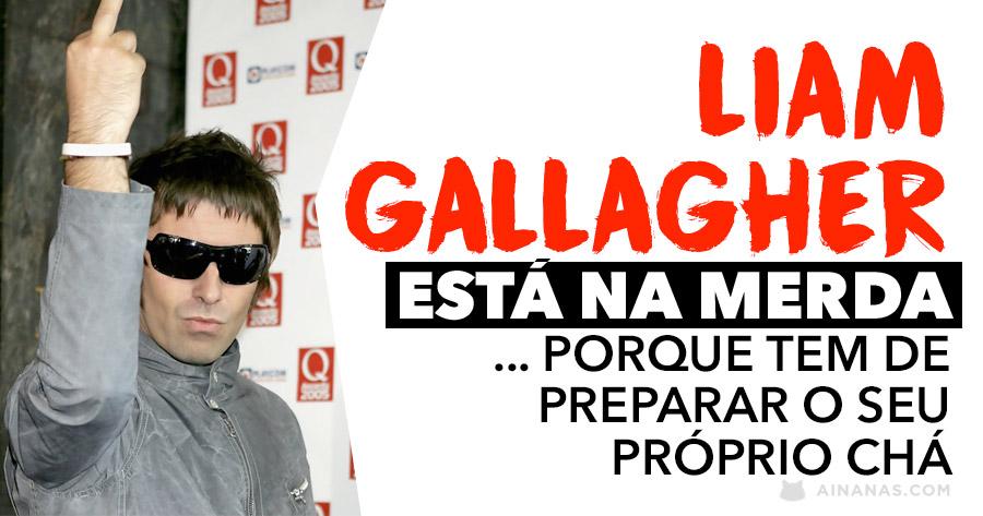 Liam Gallagher está na MERDA.. porque tem de fazer o seu próprio chá!