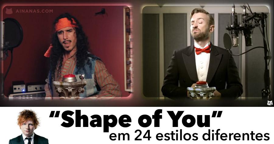 """""""SHAPE OF YOU"""" em 24 Estilos Diferentes ficou BRUTAL"""