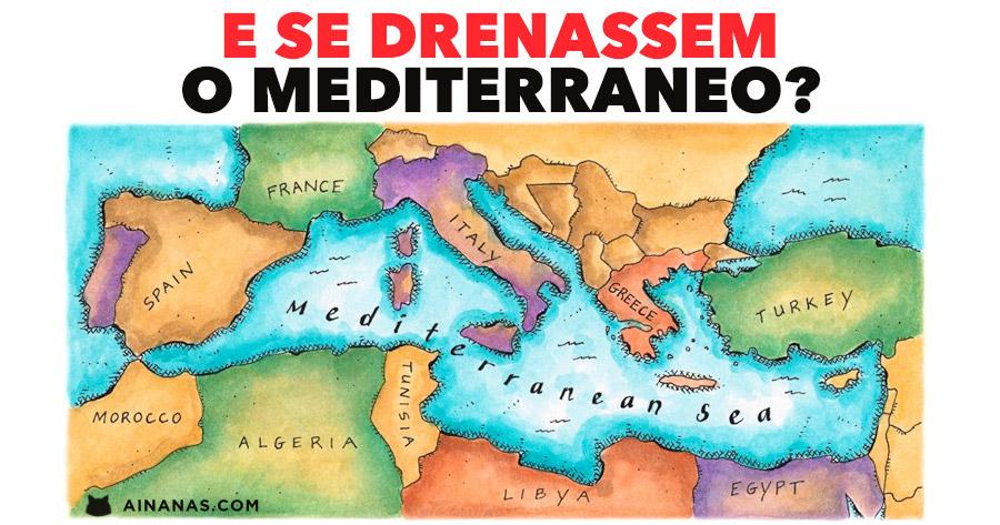 O que acontecia se DRENASSEM o Mediterraneo?