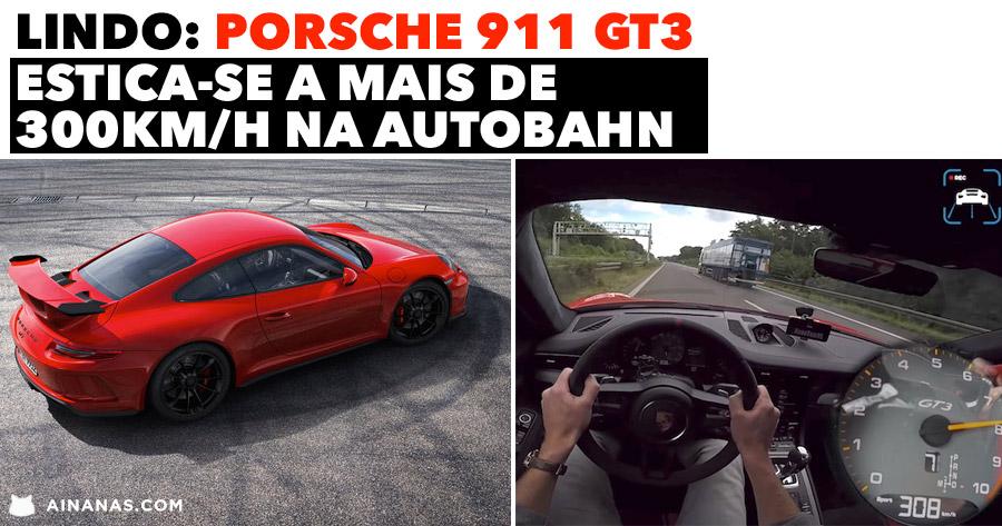 LINDO: Porsche 911 GT3 estica-se a mais de 300km/h na Autobahn