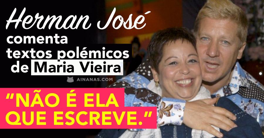 HERMAN JOSÉ comenta textos polémicos de Maria Vieira: