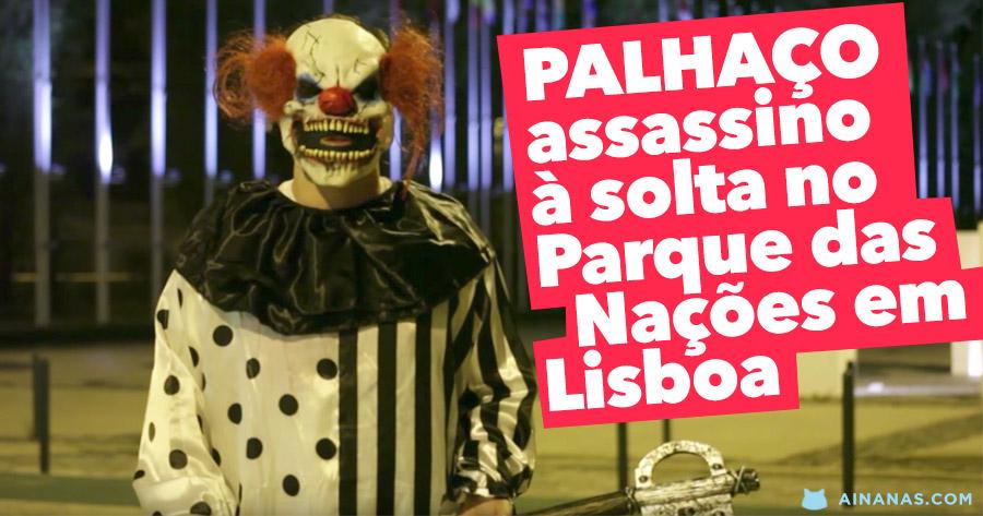 PALHAÇO ASSASSINO à solta no Parque das Nações ( Lisboa )