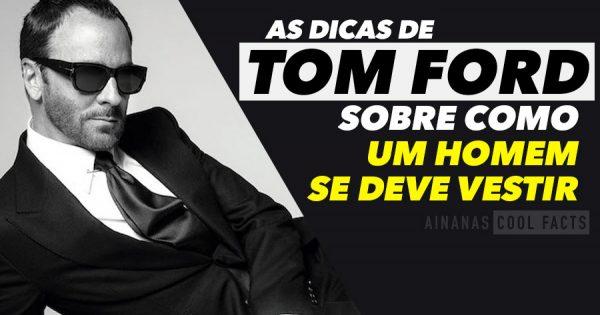 As Dicas de TOM FORD sobre como um HOMEM se deve vestir