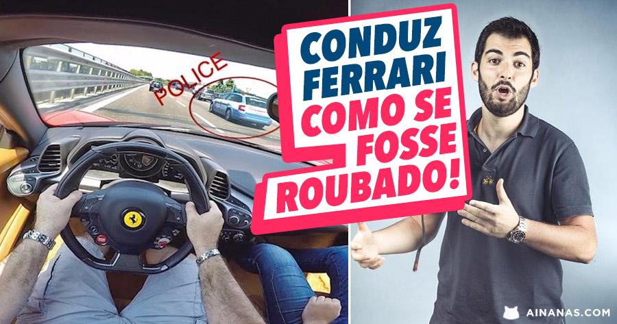 Conduz o Ferrari do Amigo COMO SE FOSSE ROUBADO