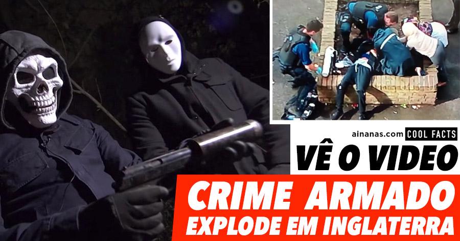 VIDEO: Criminalidade violenta e armada explode em Inglaterra