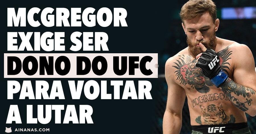 UFC: CONOR MCGREGOR exige que lhe dêem parte da empresa para voltar a lutar