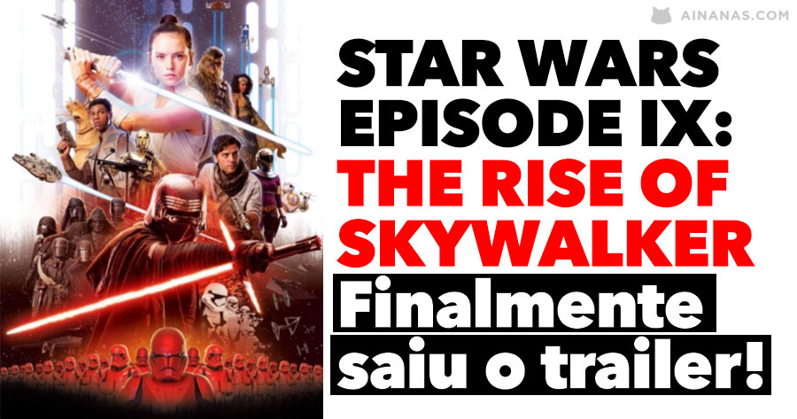 'STAR WARS EPISODE IX: THE RISE OF SKYWALKER' - Finalmente trailer!