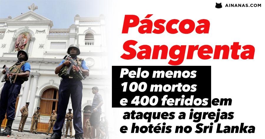 Pelo menos 100 mortos e 400 feridos em ataque a hotéis e igrejas esta Páscoa no SRI LANKA