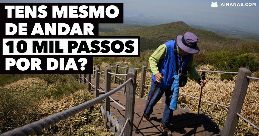 Precisas MESMO de andar 10.000 passos por dia?