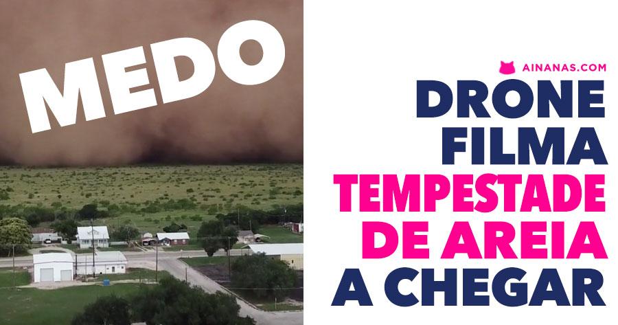 ATERRADOR: drone filma aproximar de Tempestade de Areia