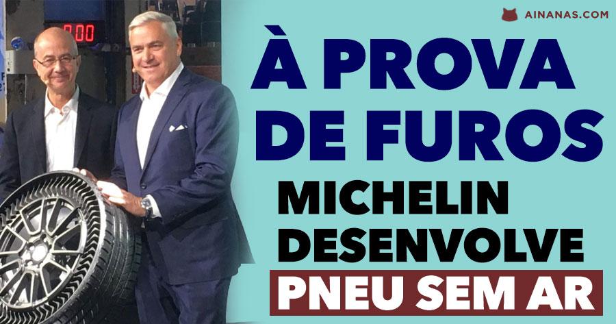 Michelin desenvolve PNEU SEM AR à Prova de Furos