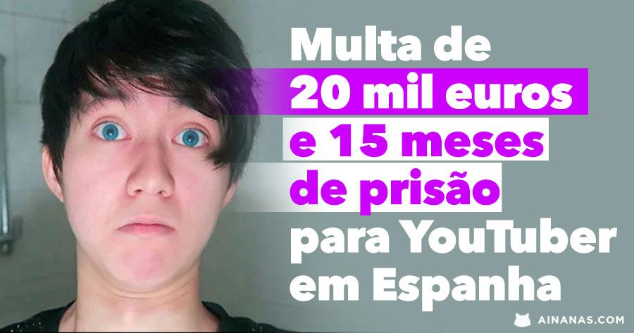 15 MESES de PRISÃO para YouTuber em Espanha