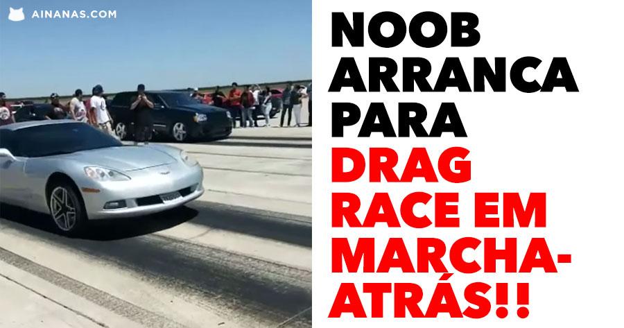 NOOB arranca para Drag Race em MARCHA-ATRÁS