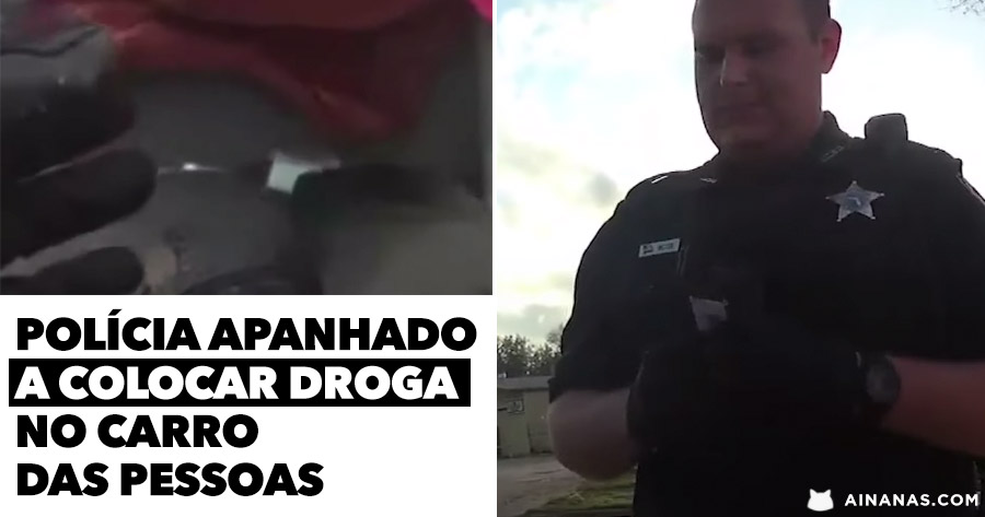 VERGONHOSO: polícia apanhado a colocar droga no carro das pessoas