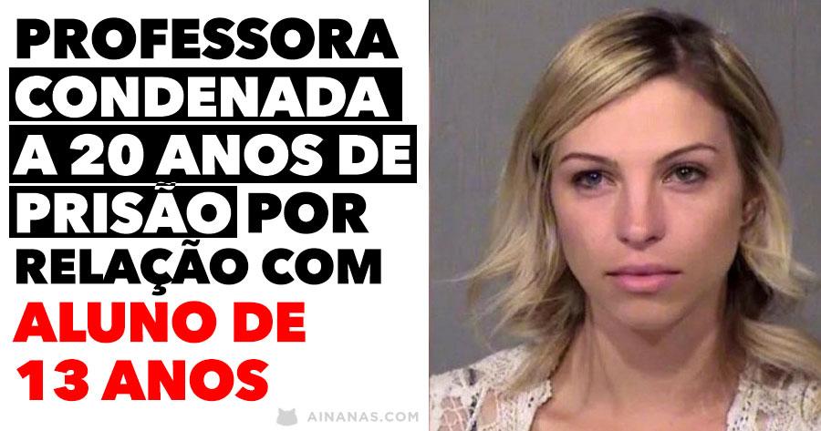 Professora Condenada a 20 ANOS de Prisão por Relação com Aluno