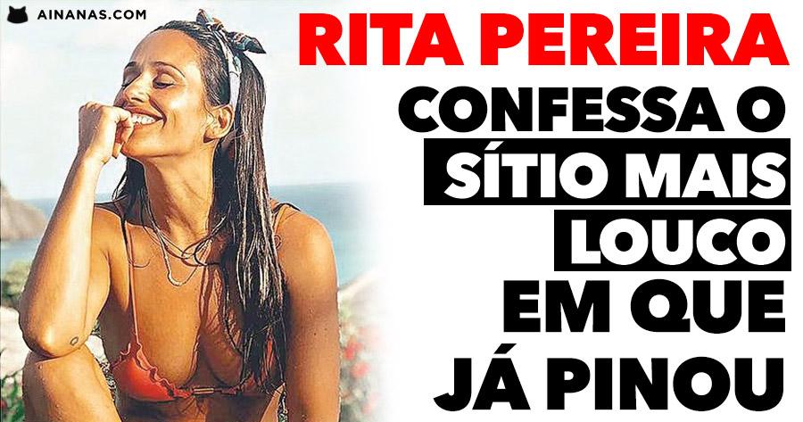 RITA PEREIRA confessa o sítio mais louco em que já pinou