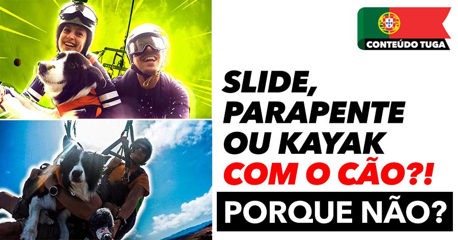 Slide, Parapente ou Kayak COM O CÃO? Porque não?!